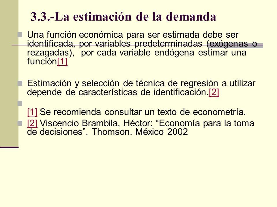 3.3.-La estimación de la demanda Una función económica para ser estimada debe ser identificada, por variables predeterminadas (exógenas o rezagadas),
