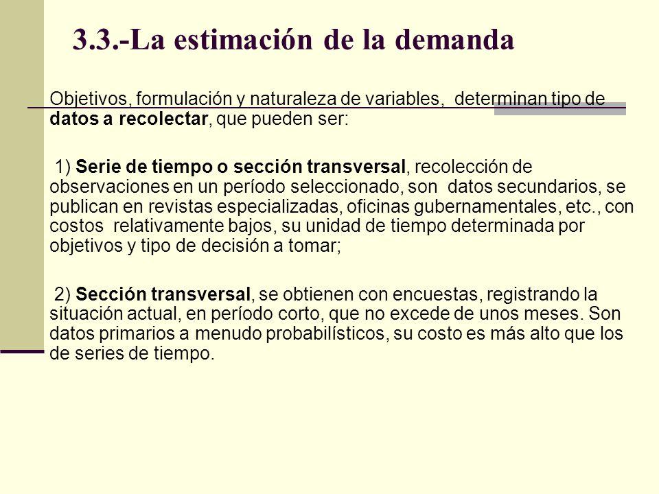 3.3.-La estimación de la demanda Objetivos, formulación y naturaleza de variables, determinan tipo de datos a recolectar, que pueden ser: 1) Serie de