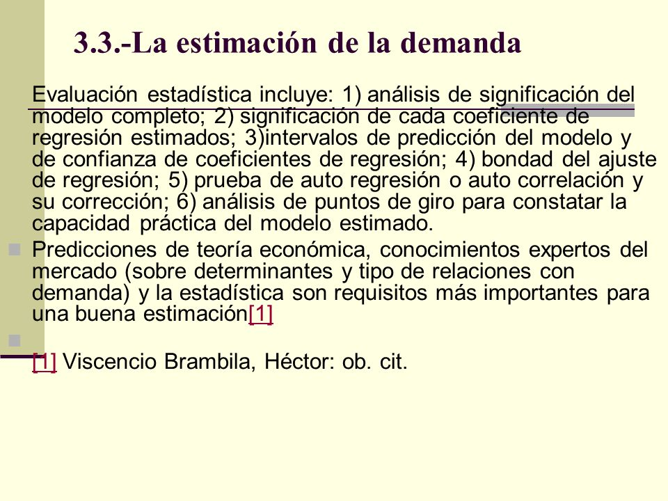 3.3.-La estimación de la demanda Evaluación estadística incluye: 1) análisis de significación del modelo completo; 2) significación de cada coeficient