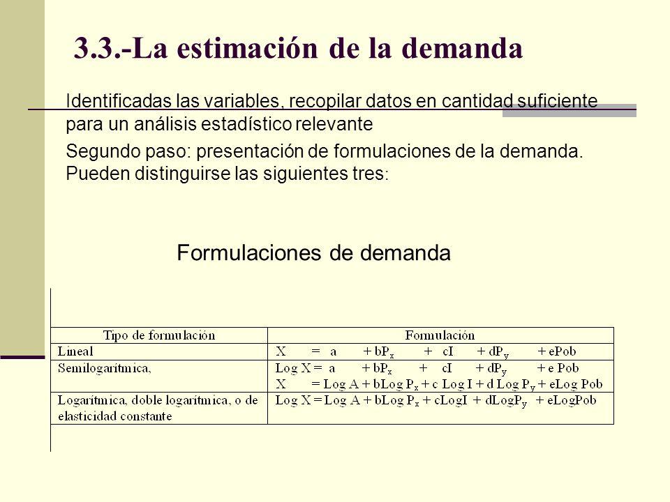 3.3.-La estimación de la demanda Identificadas las variables, recopilar datos en cantidad suficiente para un análisis estadístico relevante Segundo pa