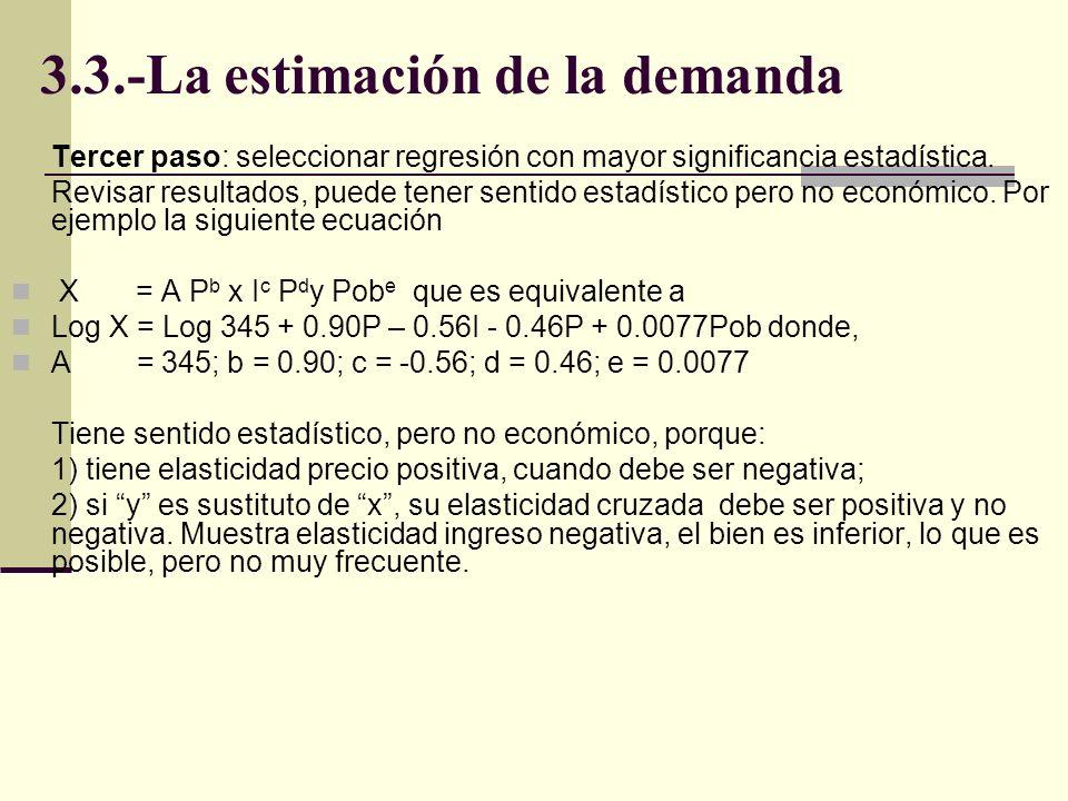 3.3.-La estimación de la demanda Tercer paso: seleccionar regresión con mayor significancia estadística. Revisar resultados, puede tener sentido estad
