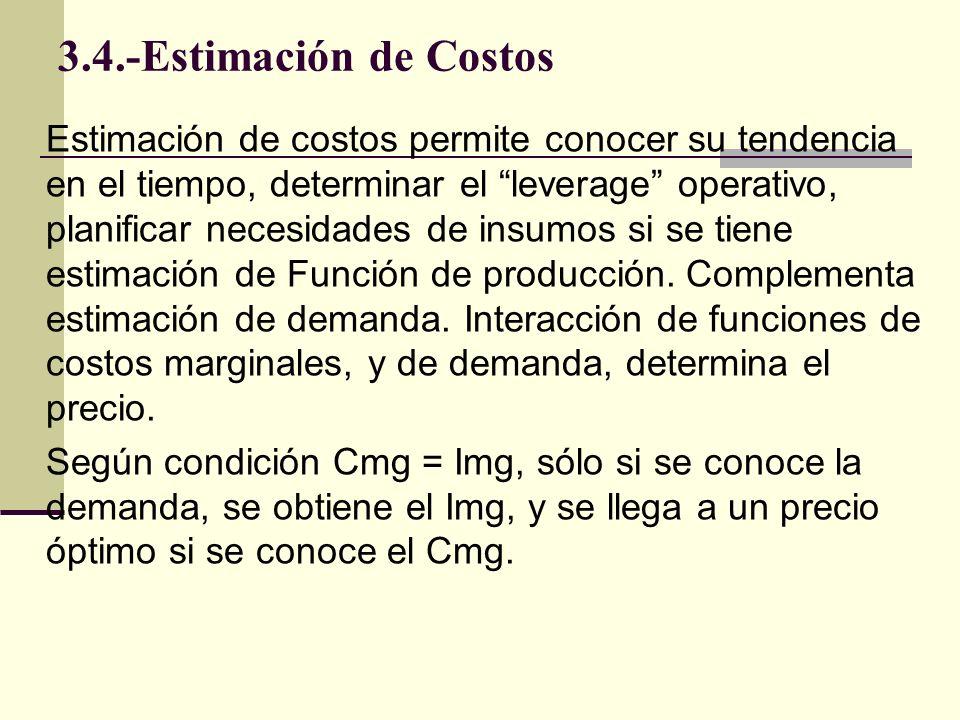 3.4.-Estimación de Costos Estimación de costos permite conocer su tendencia en el tiempo, determinar el leverage operativo, planificar necesidades de