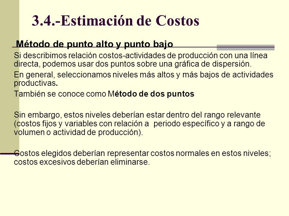 3.4.-Estimación de Costos Método de punto alto y punto bajo Si describimos relación costos-actividades de producción con una línea directa, podemos us
