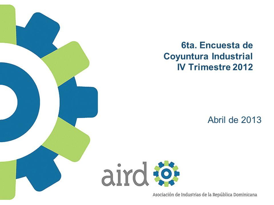 6ta. Encuesta de Coyuntura Industrial IV Trimestre 2012 Abril de 2013