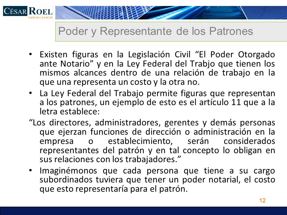 12 Poder y Representante de los Patrones Existen figuras en la Legislación Civil El Poder Otorgado ante Notario y en la Ley Federal del Trabjo que tie