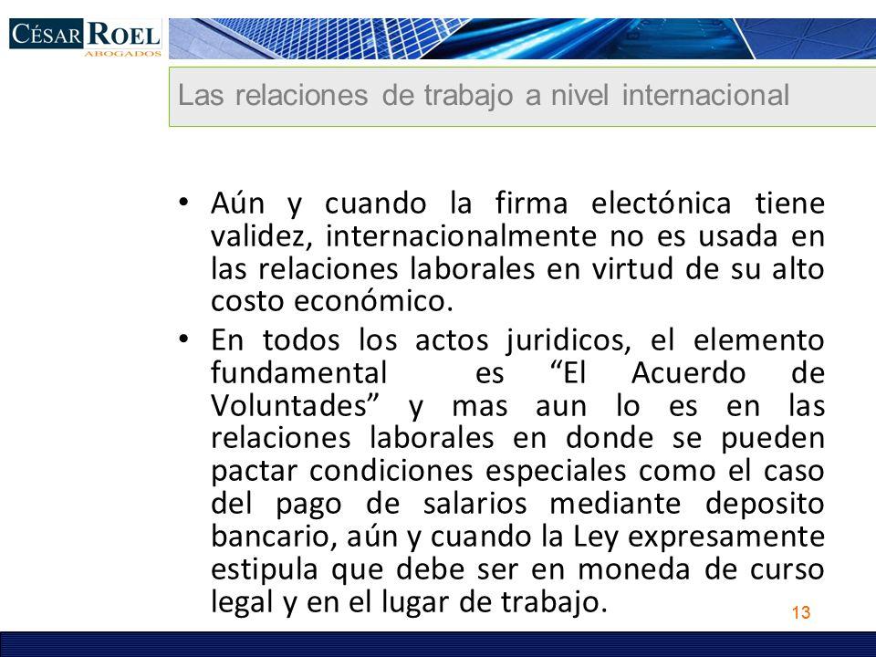 13 Las relaciones de trabajo a nivel internacional Aún y cuando la firma electónica tiene validez, internacionalmente no es usada en las relaciones la
