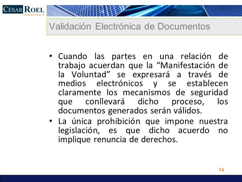 14 Validación Electrónica de Documentos Cuando las partes en una relación de trabajo acuerdan que la Manifestación de la Voluntad se expresará a travé