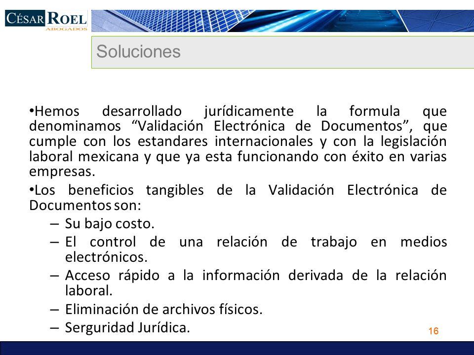16 Soluciones Hemos desarrollado jurídicamente la formula que denominamos Validación Electrónica de Documentos, que cumple con los estandares internac