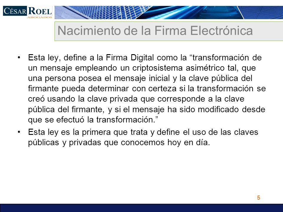 5 Nacimiento de la Firma Electrónica Esta ley, define a la Firma Digital como la transformación de un mensaje empleando un criptosistema asimétrico ta