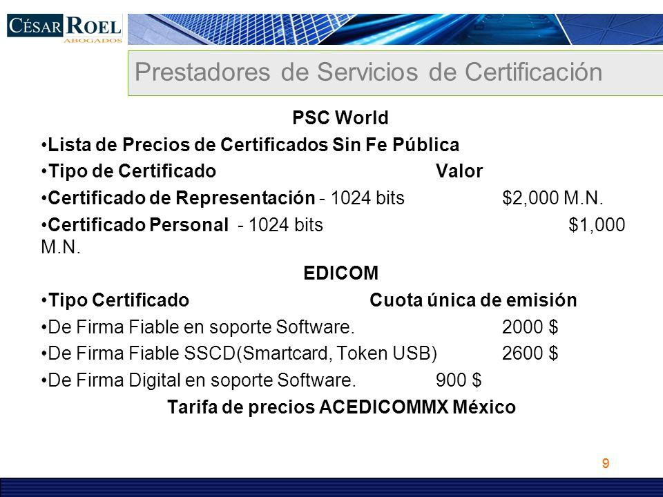 9 Prestadores de Servicios de Certificación PSC World Lista de Precios de Certificados Sin Fe Pública Tipo de Certificado Valor Certificado de Represe