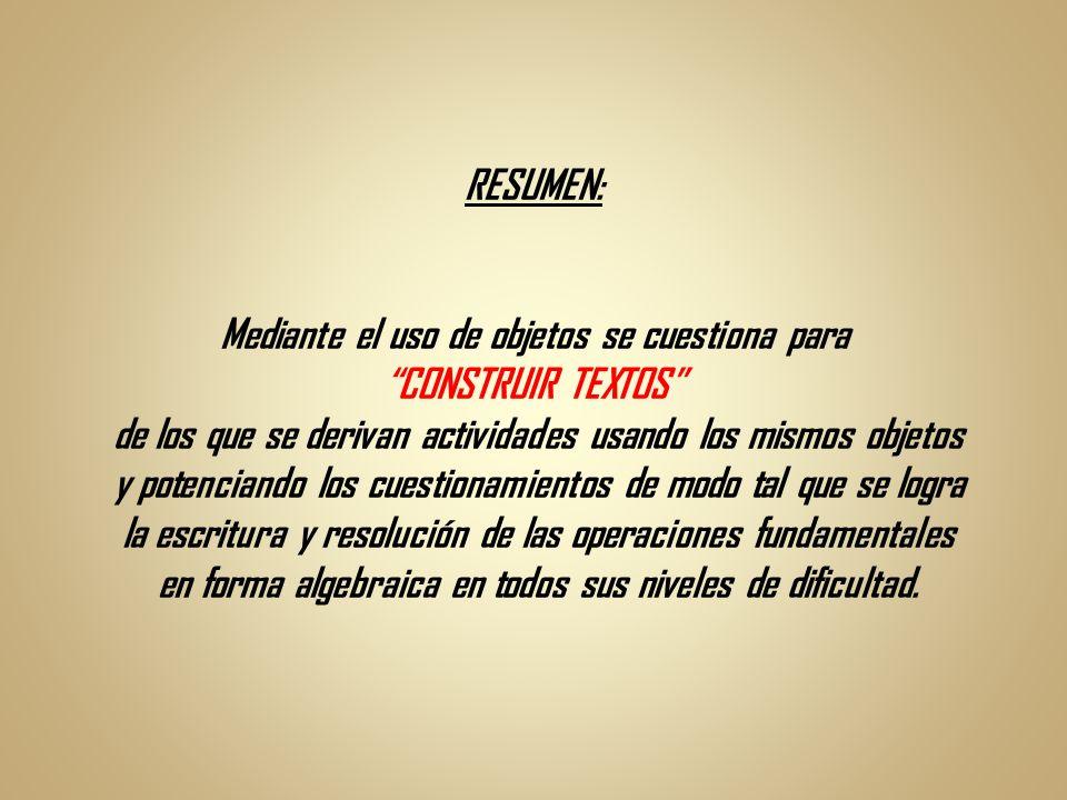 RESUMEN: Mediante el uso de objetos se cuestiona para CONSTRUIR TEXTOS de los que se derivan actividades usando los mismos objetos y potenciando los c