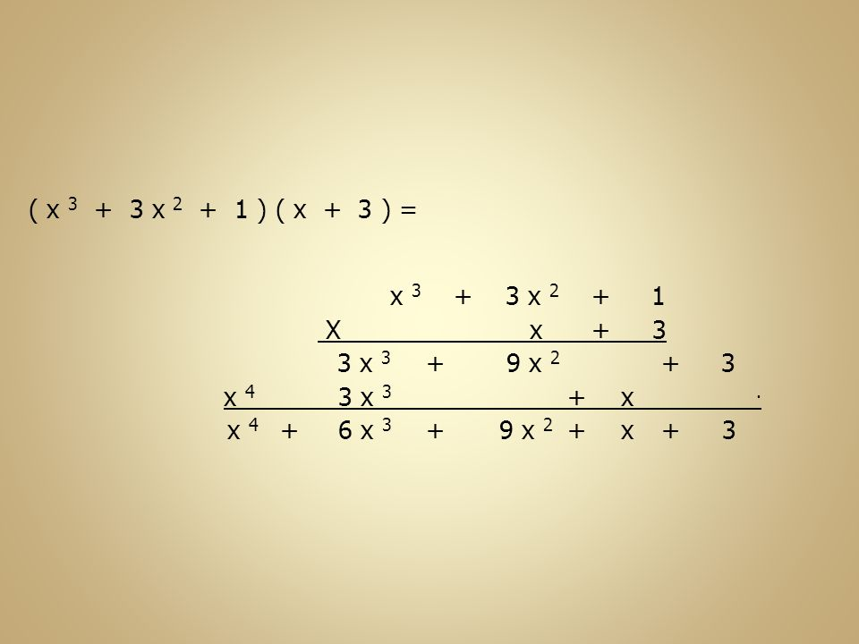 x 4. ( x 3 + 3 x 2 + 1 ) ( x + 3 ) = x 3 + 3 x 2 + 1 X x + 3 39 x 2 + + 3 x 3 + + x x 4 6 x 3 9 x 2 x3 + + +