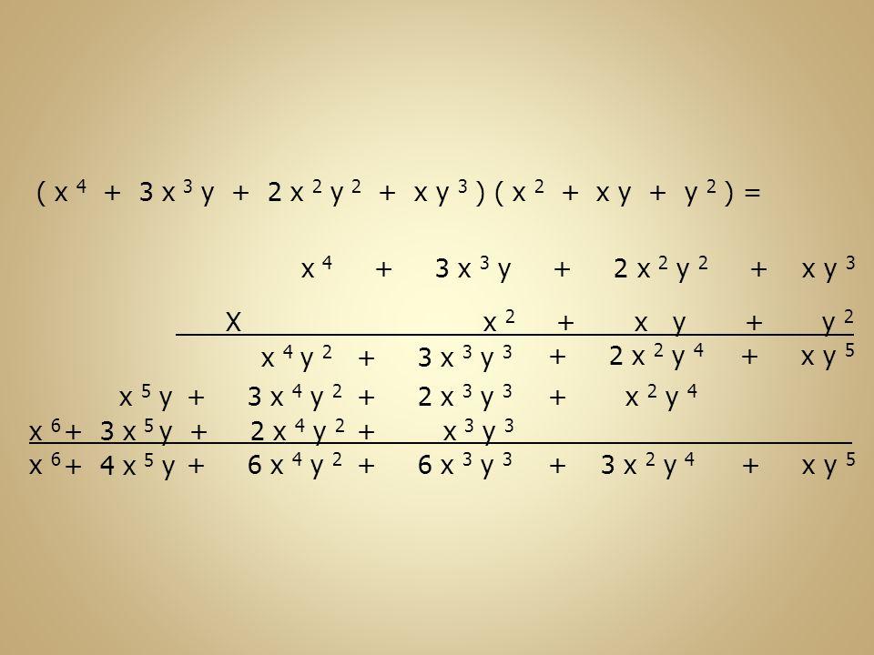 ( x 4 + 3 x 3 y + 2 x 2 y 2 + x y 3 ) ( x 2 + x y + y 2 ) = x 4 + 3 x 3 y + 2 x 2 y 2 + x y 3 X x 2 + x y + y 2 + x y 5 + 2 x 2 y 4 + 3 x 3 y 3 x 4 y
