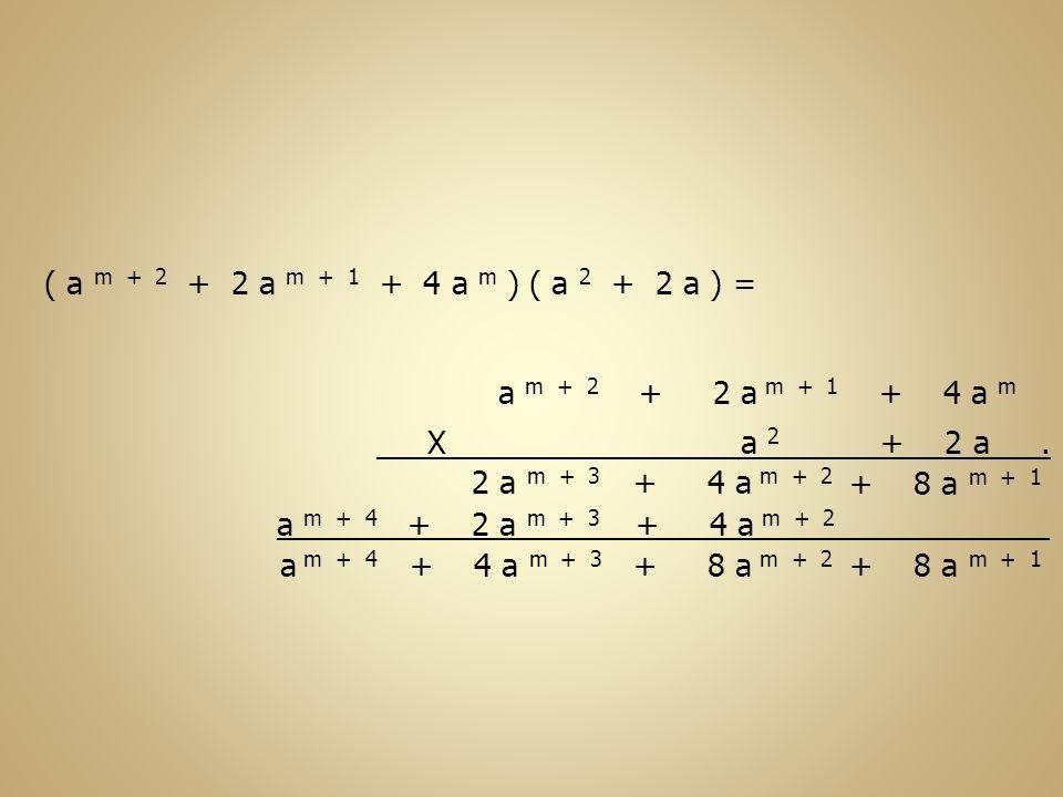 a m + 4 ( a m + 2 + 2 a m + 1 + 4 a m ) ( a 2 + 2 a ) = a m + 2 + 2 a m + 1 + 4 a m X a 2 + 2 a. + 8 a m + 1 + 4 a m + 2 2 a m + 3 + 4 a m + 2 + 2 a m