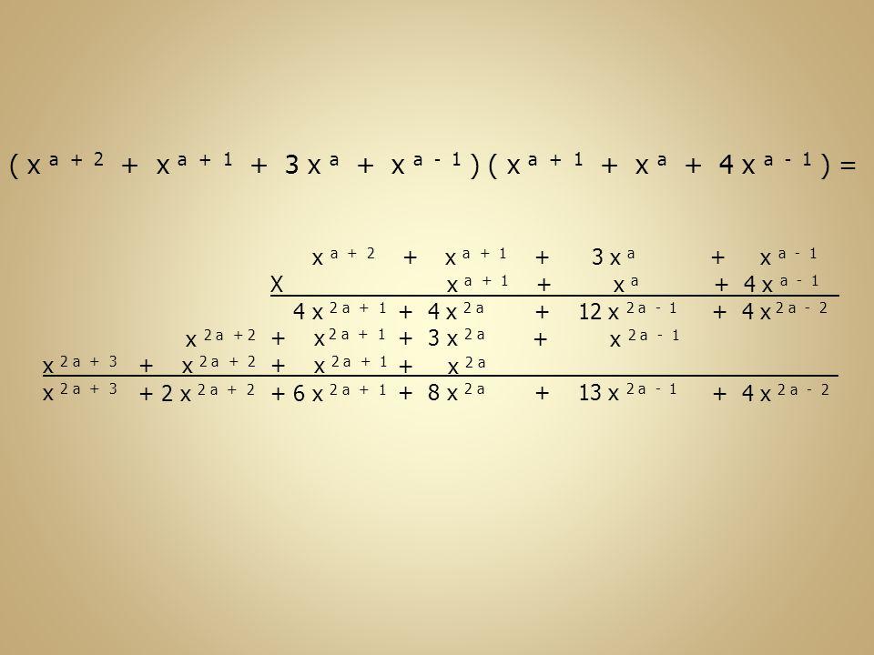 x 2 a + 3 ( x a + 2 + x a + 1 + 3 x a + x a - 1 ) ( x a + 1 + x a + 4 x a - 1 ) = x a + 2 + x a + 1 + 3 x a + x a - 1 X x a + 1 + x a + 4 x a - 1 + 4