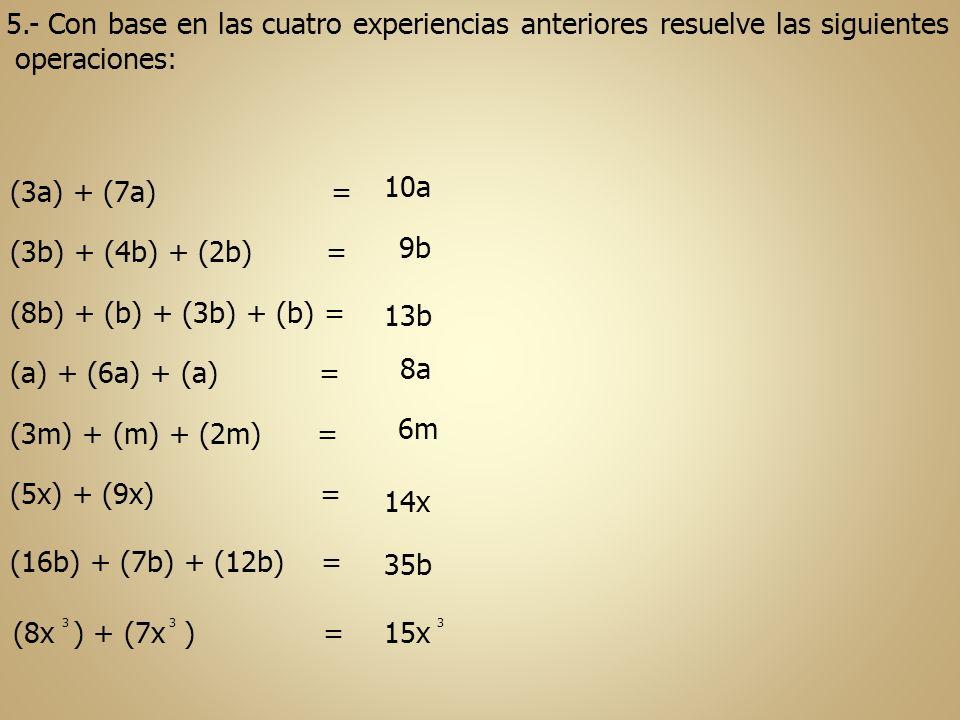 5.- Con base en las cuatro experiencias anteriores resuelve las siguientes operaciones: (3a) + (7a) = (3b) + (4b) + (2b) = (8b) + (b) + (3b) + (b) = (