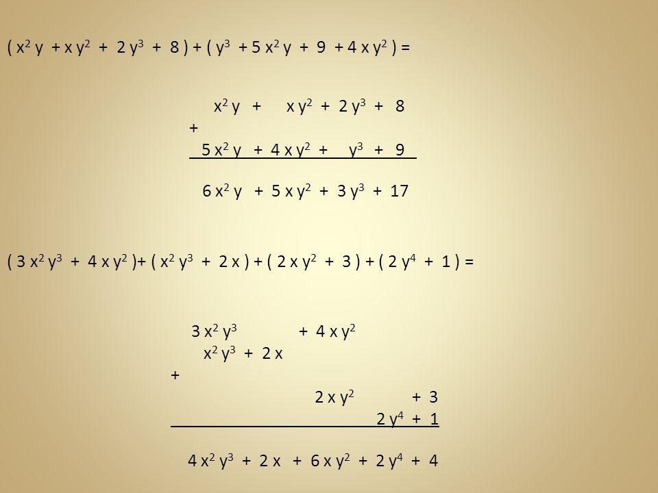 ( x 2 y + x y 2 + 2 y 3 + 8 ) + ( y 3 + 5 x 2 y + 9 + 4 x y 2 ) = x 2 y + x y 2 + 2 y 3 + 8 + 5 x 2 y + 4 x y 2 + y 3 + 9 6 x 2 y + 5 x y 2 + 3 y 3 +