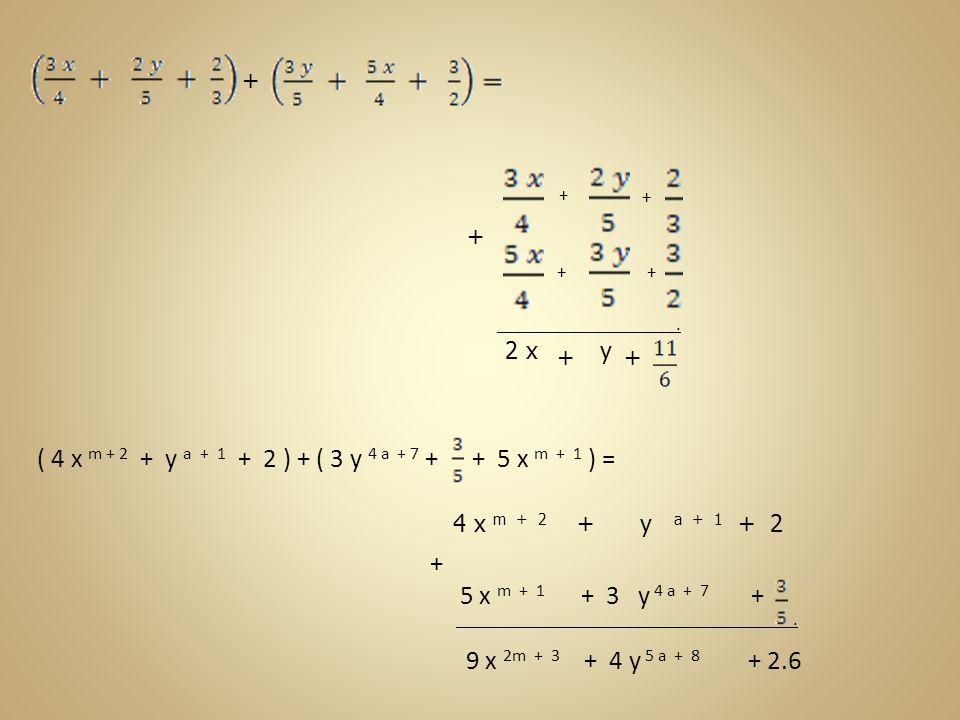 ( 4 x m + 2 + y a + 1 + 2 ) + ( 3 y 4 a + 7 + + 5 x m + 1 ) = 4 x m + 2 + y a + 1 + 2 + 5 x m + 1 + 3 y 4 a + 7 +. 9 x 2m + 3 + 4 y 5 a + 8 + 2.6 + +