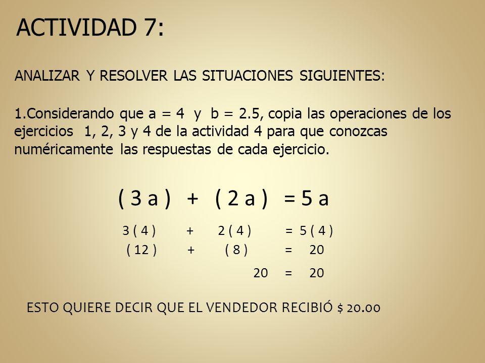 ACTIVIDAD 7: ANALIZAR Y RESOLVER LAS SITUACIONES SIGUIENTES: 1.Considerando que a = 4 y b = 2.5, copia las operaciones de los ejercicios 1, 2, 3 y 4 d