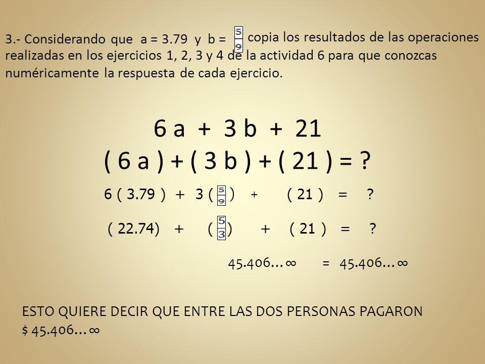 3.- Considerando que a = 3.79 y b = copia los resultados de las operaciones realizadas en los ejercicios 1, 2, 3 y 4 de la actividad 6 para que conozc