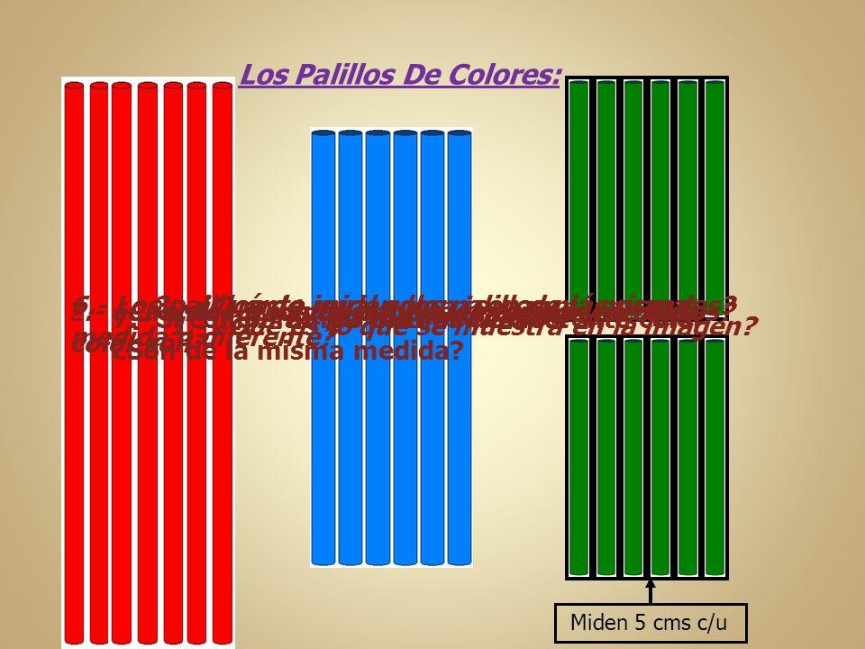 Los Palillos De Colores: Miden 5 cms c/u 1.- ¿Qué es lo que se muestra en la imagen? 2.- ¿Cuántos tipos de palillos tenemos y de qué color son? 3.- ¿C