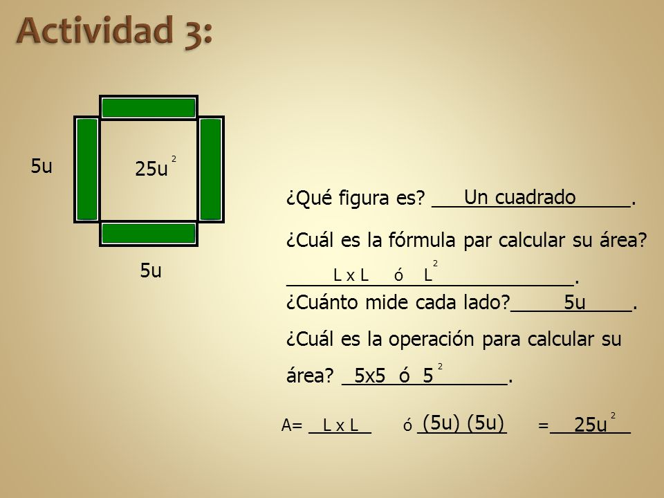 ¿Qué figura es? __________________. ¿Cuál es la fórmula par calcular su área? __________________________. ¿Cuánto mide cada lado?___________. ¿Cuál es