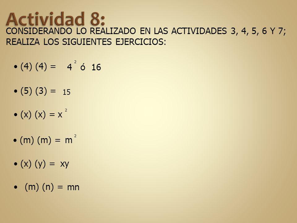 CONSIDERANDO LO REALIZADO EN LAS ACTIVIDADES 3, 4, 5, 6 Y 7; REALIZA LOS SIGUIENTES EJERCICIOS: (4) (4) = (5) (3) = (x) (x) = (m) (m) = (x) (y) = (m)