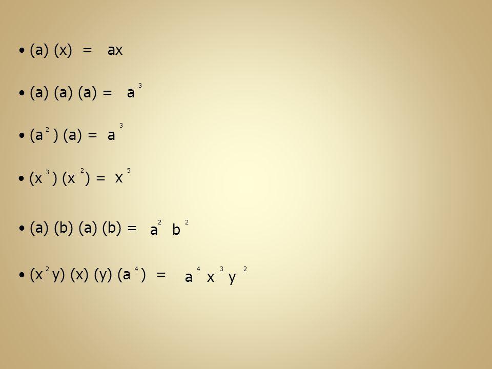 (a) (x) = (a) (a) (a) = (a) (b) (a) (b) = (a ) (a) = 2 (x ) (x ) = 2 3 (x y) (x) (y) (a ) = 24 ax a 3 a 3 x 5 a b 22 a x y 234