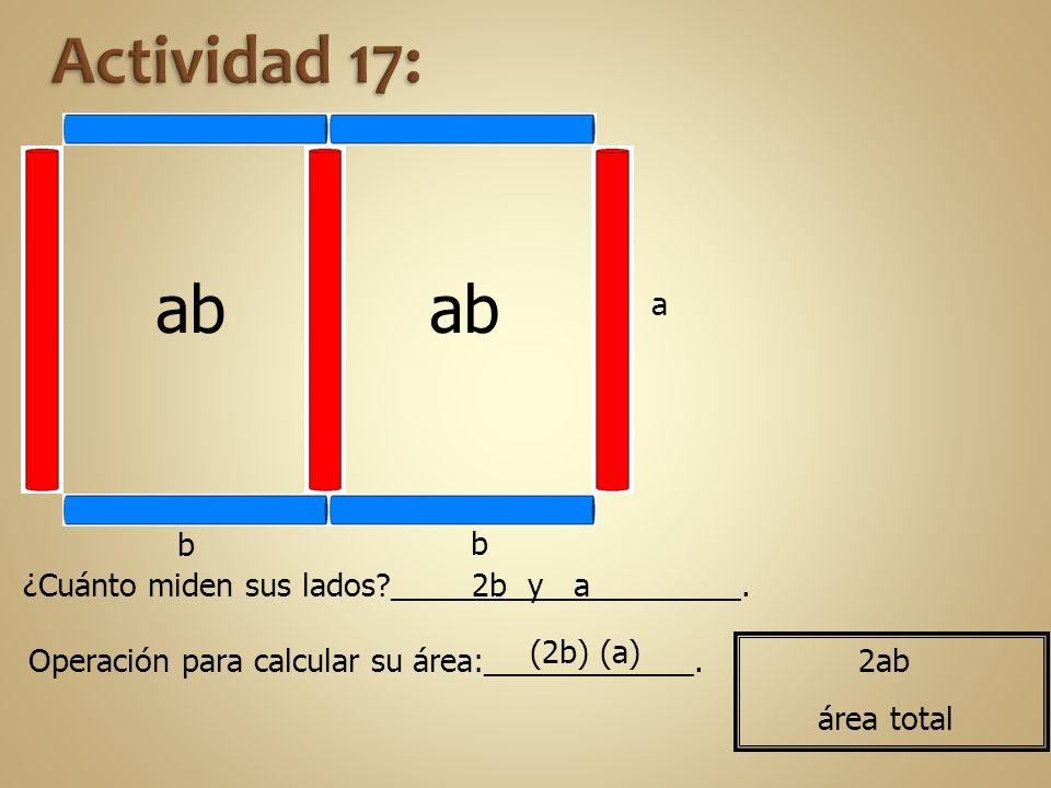 ab b b a ¿Cuánto miden sus lados?____________________. Operación para calcular su área:____________. 2b y a (2b) (a) 2ab área total
