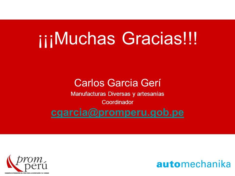 ¡¡¡Muchas Gracias!!! Carlos Garcia Gerí Manufacturas Diversas y artesanías Coordinador cgarcia@promperu.gob.pe