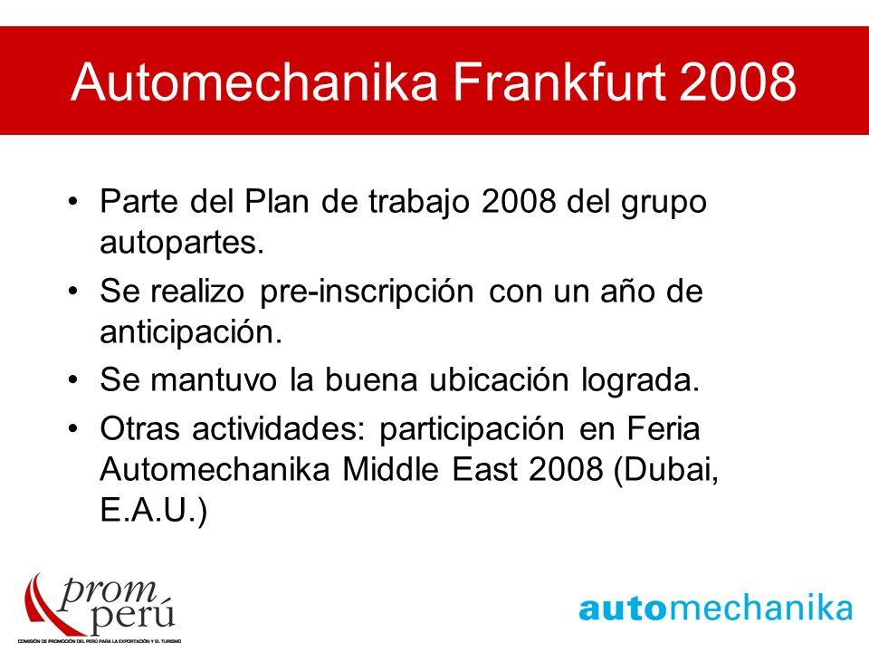 Automechanika Frankfurt 2008 Parte del Plan de trabajo 2008 del grupo autopartes. Se realizo pre-inscripción con un año de anticipación. Se mantuvo la