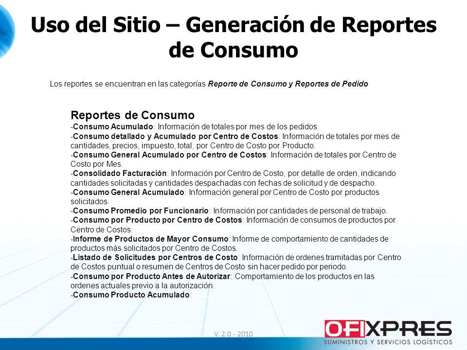 V. 2.0 - 2010 Uso del Sitio – Generación de Reportes de Consumo Los reportes se encuentran en las categorías Reporte de Consumo y Reportes de Pedido R