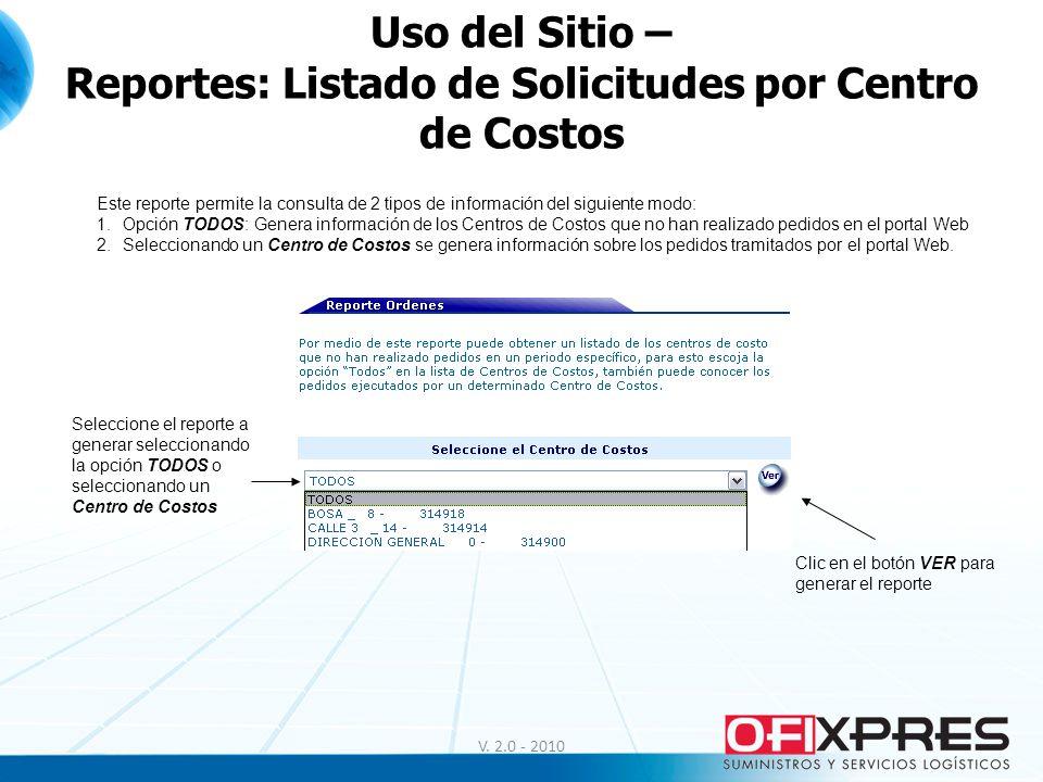 V. 2.0 - 2010 Uso del Sitio – Reportes: Listado de Solicitudes por Centro de Costos Este reporte permite la consulta de 2 tipos de información del sig