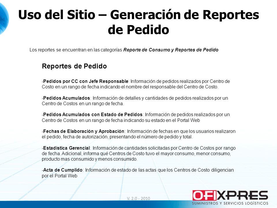 V. 2.0 - 2010 Uso del Sitio – Generación de Reportes de Pedido Los reportes se encuentran en las categorías Reporte de Consumo y Reportes de Pedido Re