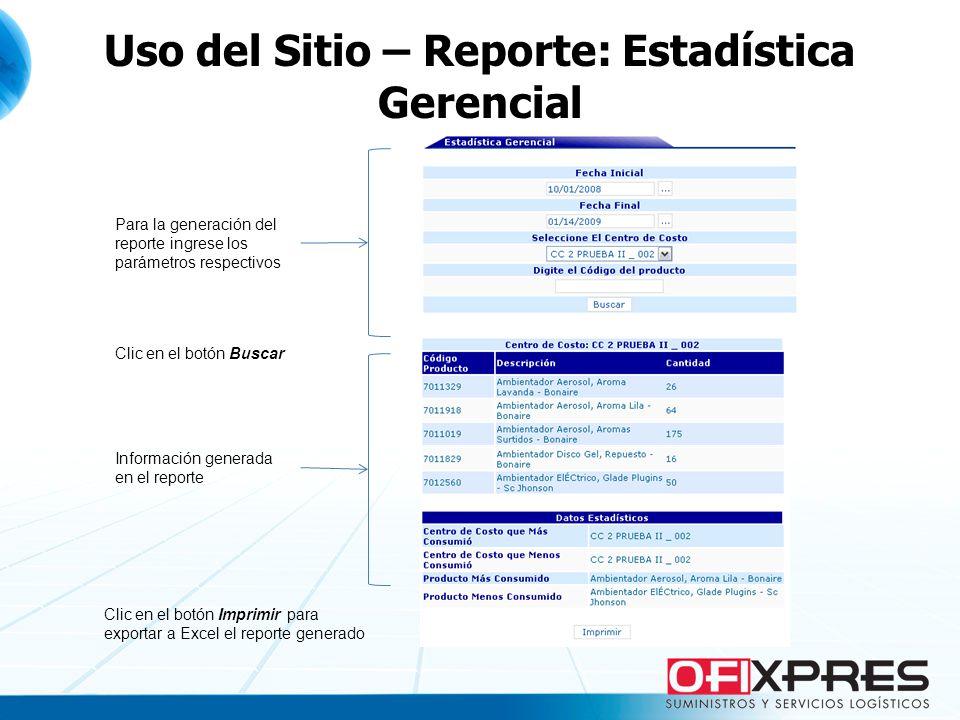 Uso del Sitio – Reporte: Estadística Gerencial Para la generación del reporte ingrese los parámetros respectivos Clic en el botón Buscar Información g