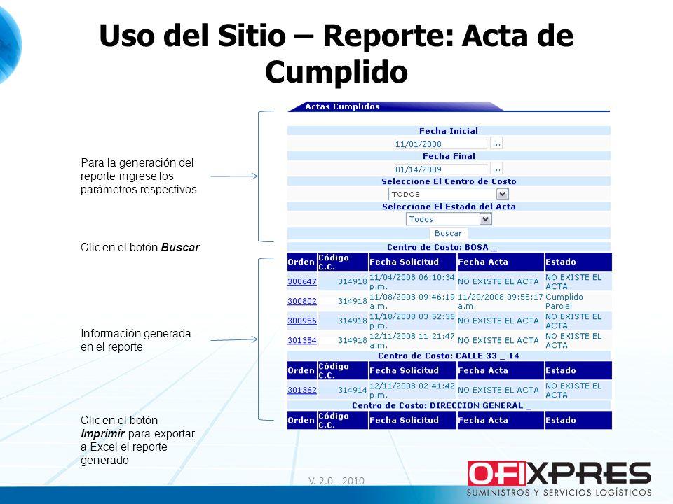 V. 2.0 - 2010 Uso del Sitio – Reporte: Acta de Cumplido Para la generación del reporte ingrese los parámetros respectivos Clic en el botón Buscar Info