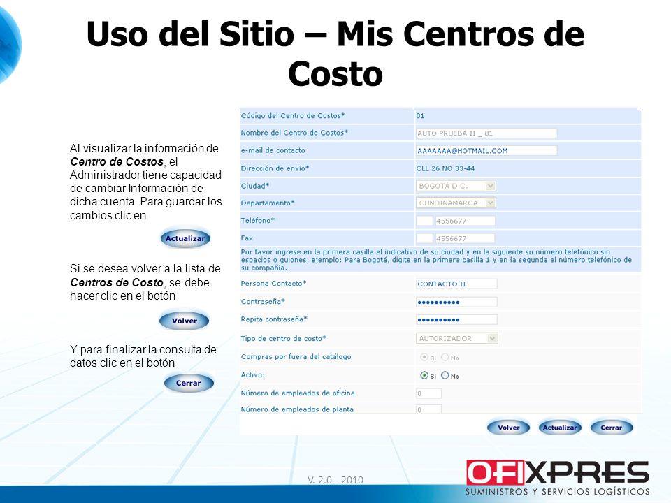 V. 2.0 - 2010 Uso del Sitio – Mis Centros de Costo Al visualizar la información de Centro de Costos, el Administrador tiene capacidad de cambiar Infor