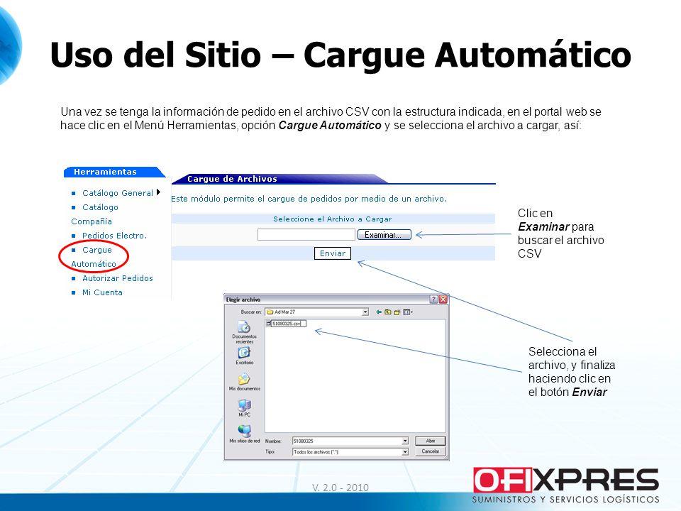 Uso del Sitio – Cargue Automático V. 2.0 - 2010 Una vez se tenga la información de pedido en el archivo CSV con la estructura indicada, en el portal w
