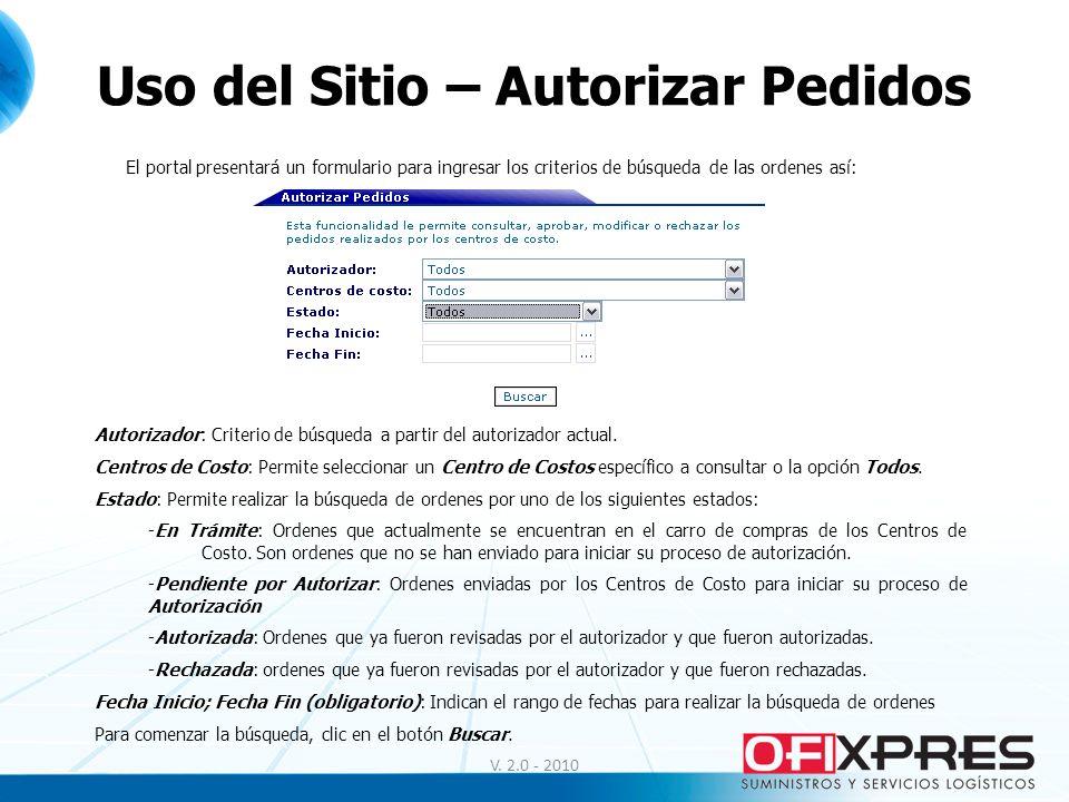 V. 2.0 - 2010 Uso del Sitio – Autorizar Pedidos El portal presentará un formulario para ingresar los criterios de búsqueda de las ordenes así: Autoriz