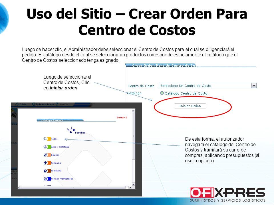 Uso del Sitio – Crear Orden Para Centro de Costos Luego de hacer clic, el Administrador debe seleccionar el Centro de Costos para el cual se diligenci