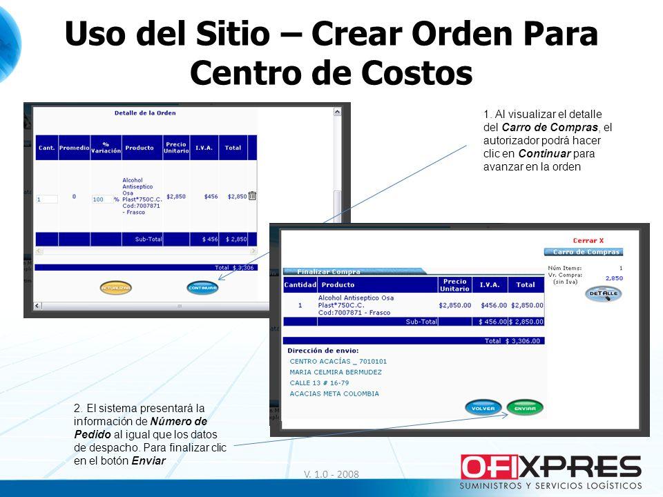 V. 1.0 - 2008 Uso del Sitio – Crear Orden Para Centro de Costos 1. Al visualizar el detalle del Carro de Compras, el autorizador podrá hacer clic en C