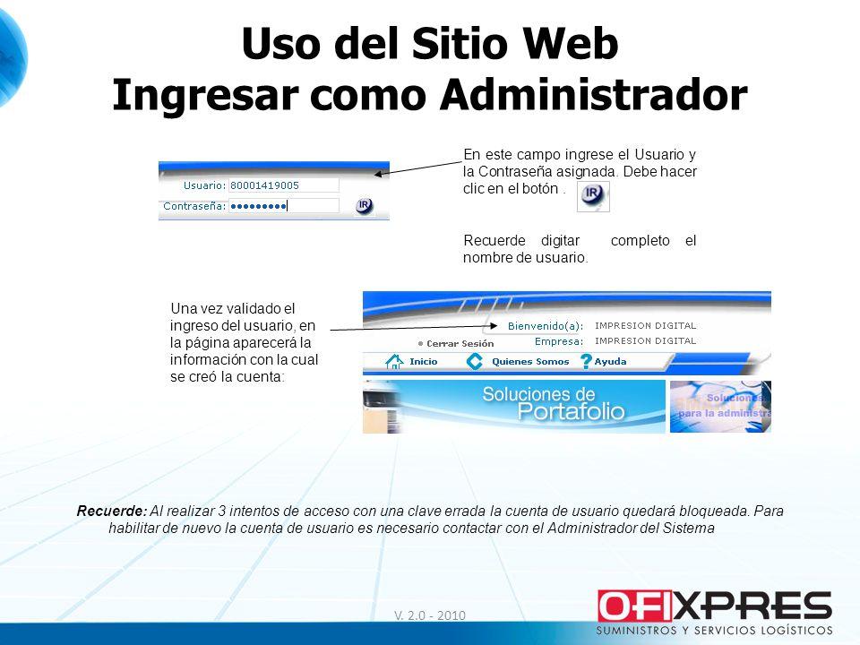 Uso del Sitio Web Ingresar como Administrador En este campo ingrese el Usuario y la Contraseña asignada. Debe hacer clic en el botón. Recuerde digitar