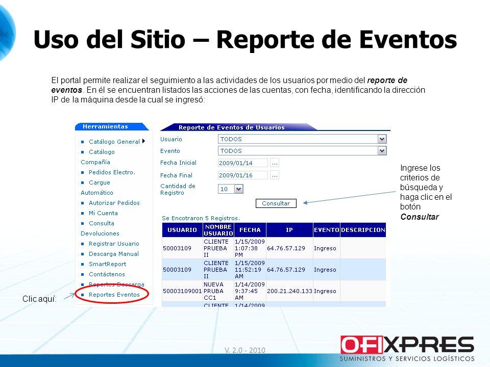 Uso del Sitio – Reporte de Eventos V. 2.0 - 2010 El portal permite realizar el seguimiento a las actividades de los usuarios por medio del reporte de