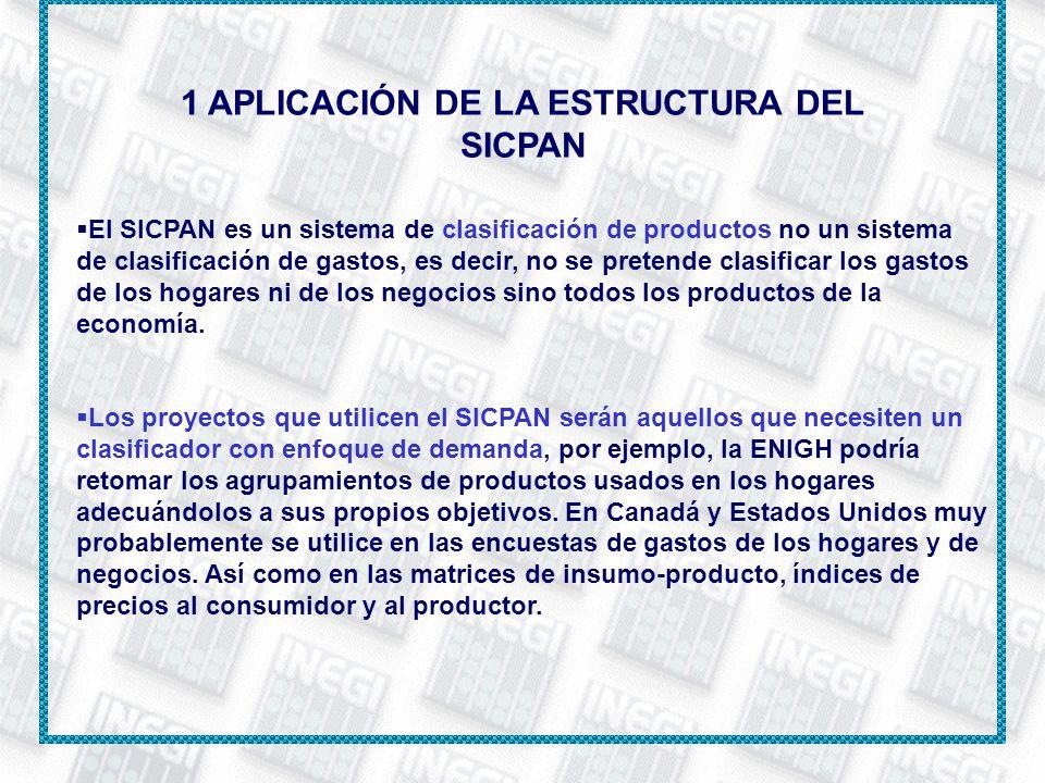 1 APLICACIÓN DE LA ESTRUCTURA DEL SICPAN El SICPAN es un sistema de clasificación de productos no un sistema de clasificación de gastos, es decir, no