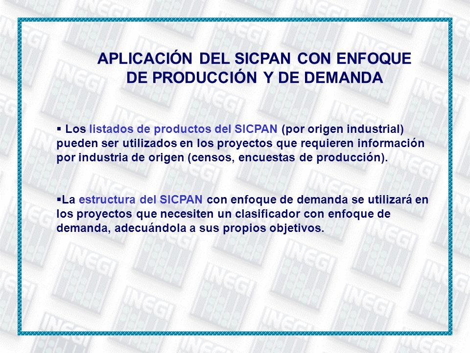 APLICACIÓN DEL SICPAN CON ENFOQUE DE PRODUCCIÓN Y DE DEMANDA Los listados de productos del SICPAN (por origen industrial) pueden ser utilizados en los