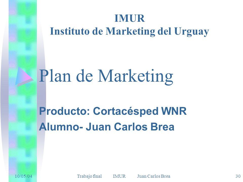 10/05/04 Trabajo final IMUR Juan Carlos Brea30 Plan de Marketing Producto: Cortacésped WNR Alumno- Juan Carlos Brea IMUR Instituto de Marketing del Urguay