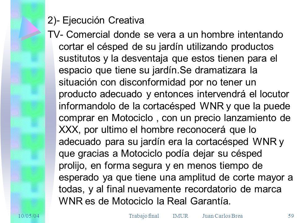10/05/04Trabajo final IMUR Juan Carlos Brea 59 2)- Ejecución Creativa TV- Comercial donde se vera a un hombre intentando cortar el césped de su jardín