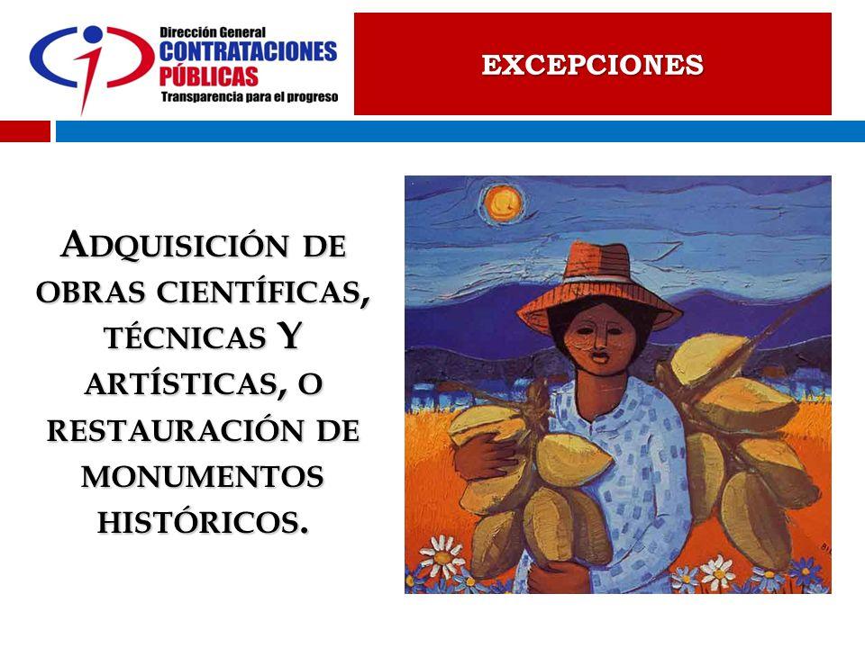EXCEPCIONES A DQUISICIÓN DE OBRAS CIENTÍFICAS, TÉCNICAS Y ARTÍSTICAS, O RESTAURACIÓN DE MONUMENTOS HISTÓRICOS.