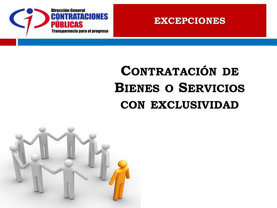 EXCEPCIONES C ONTRATACIÓN DE B IENES O S ERVICIOS CON EXCLUSIVIDAD