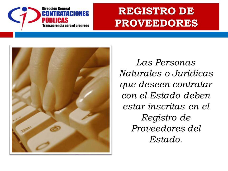 Las Personas Naturales o Jurídicas que deseen contratar con el Estado deben estar inscritas en el Registro de Proveedores del Estado. REGISTRO DE PROV